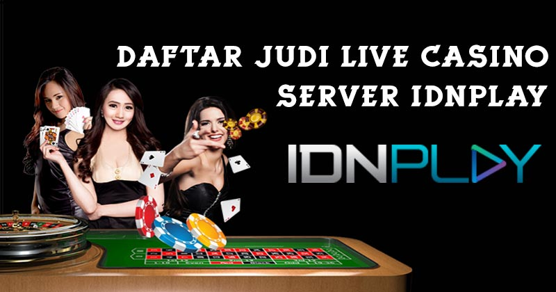 Daftar-Judi-Live-Casino-Server-IDNPLAY